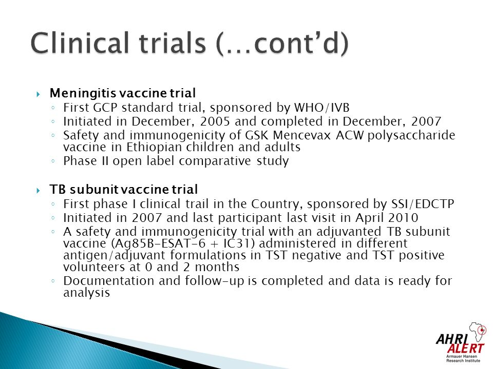  Meningitis vaccine trial ◦ First GCP standard trial, sponsored by WHO/IVB ◦ Initiated in December, 2005 and completed in December, 2007 ◦ Safety and