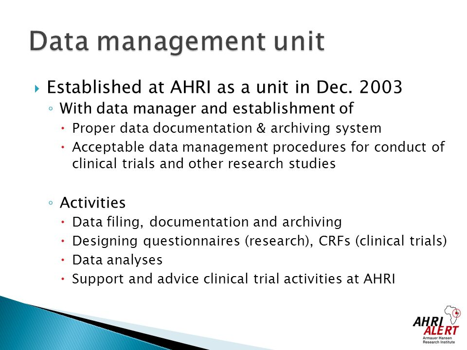  Established at AHRI as a unit in Dec. 2003 ◦ With data manager and establishment of  Proper data documentation & archiving system  Acceptable data