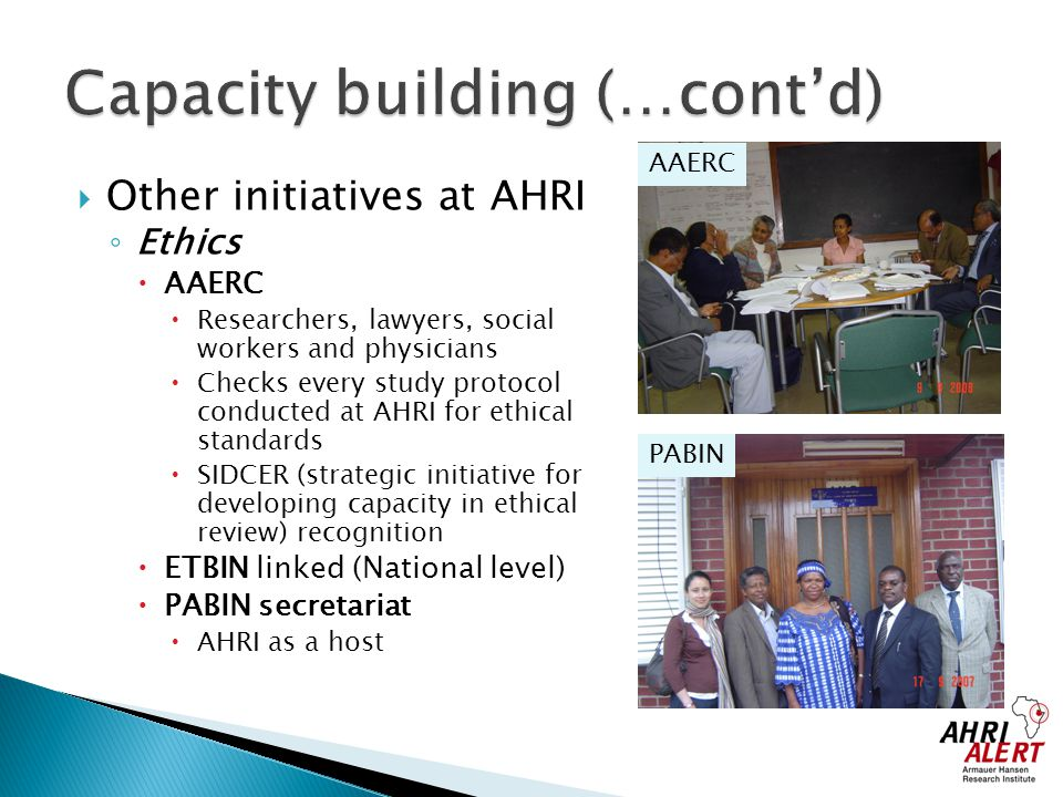  Other initiatives at AHRI ◦ Ethics  AAERC  Researchers, lawyers, social workers and physicians  Checks every study protocol conducted at AHRI for