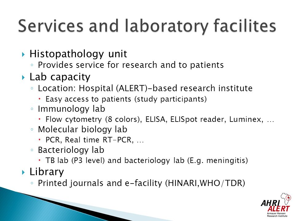  Histopathology unit ◦ Provides service for research and to patients  Lab capacity ◦ Location: Hospital (ALERT)-based research institute  Easy acce