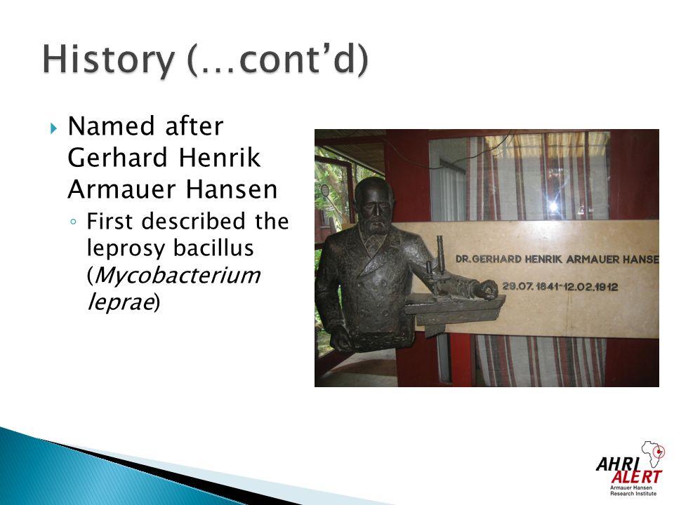  Named after Gerhard Henrik Armauer Hansen ◦ First described the leprosy bacillus (Mycobacterium leprae)