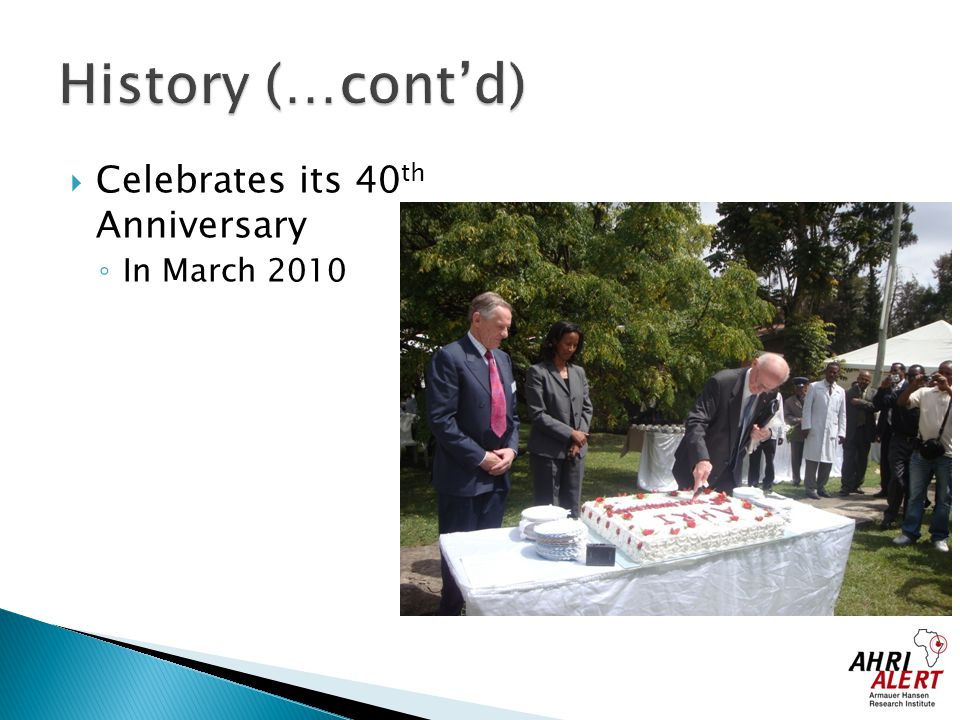  Celebrates its 40 th Anniversary ◦ In March 2010