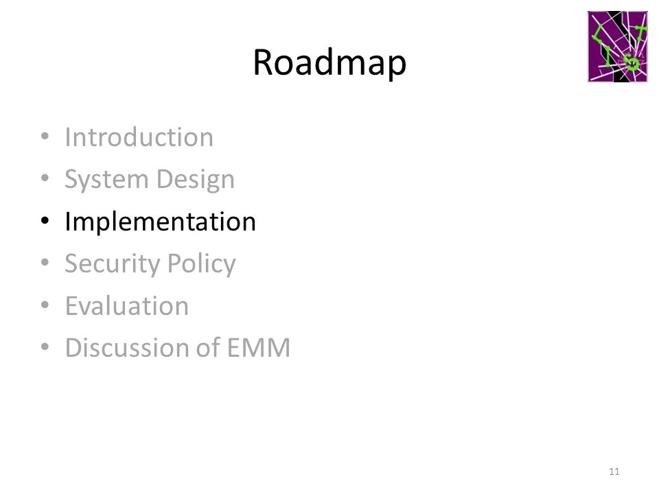 Roadmap Introduction System Design Implementation Security Policy Evaluation Discussion of EMM 11