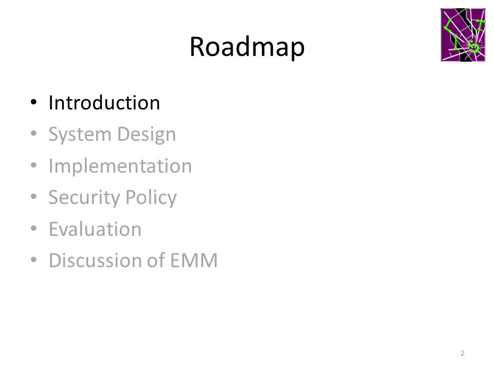 Roadmap Introduction System Design Implementation Security Policy Evaluation Discussion of EMM 2