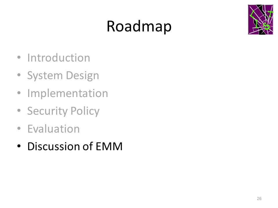 Roadmap Introduction System Design Implementation Security Policy Evaluation Discussion of EMM 26