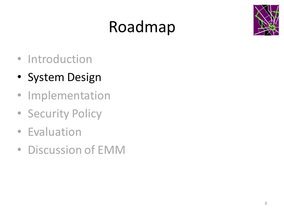 Roadmap Introduction System Design Implementation Security Policy Evaluation Discussion of EMM 8