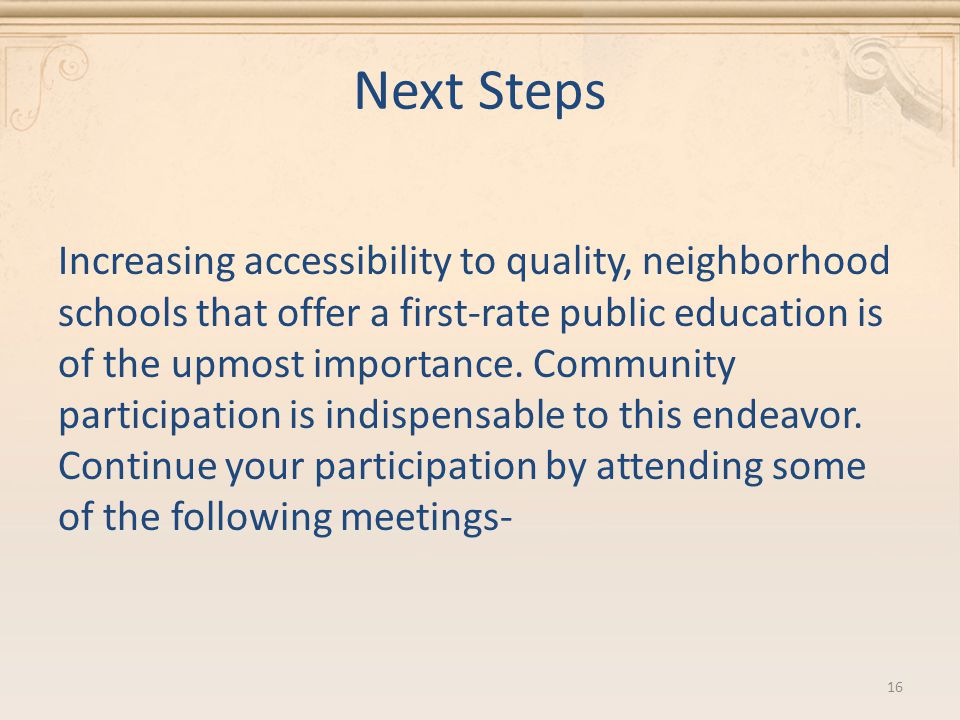 Next Steps Increasing accessibility to quality, neighborhood schools that offer a first-rate public education is of the upmost importance.