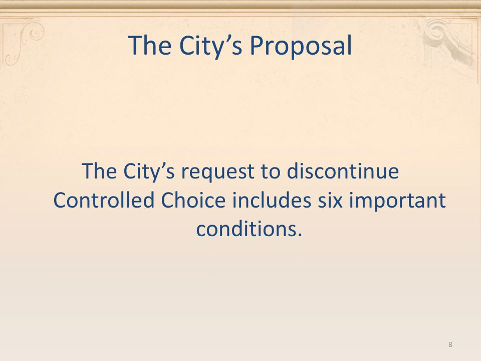 The City's Proposal The City's request to discontinue Controlled Choice includes six important conditions. 8