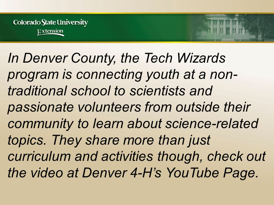 In Denver County, the Tech Wizards program is connecting youth at a non- traditional school to scientists and passionate volunteers from outside their community to learn about science-related topics.