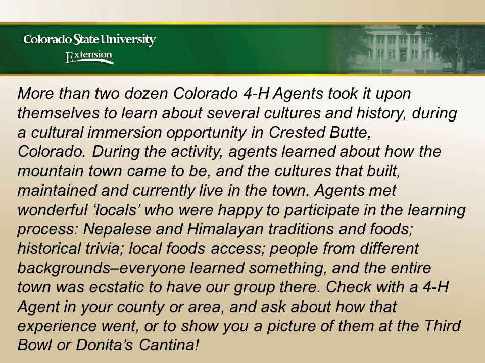 More than two dozen Colorado 4-H Agents took it upon themselves to learn about several cultures and history, during a cultural immersion opportunity in Crested Butte, Colorado.