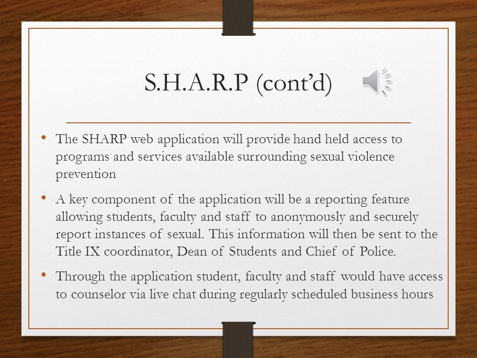 S.H.A.R.P. Sexual Violence, Harassment, Awareness, Response & Prevention. The app seeks to: raise awareness around gender - based violence and prevent