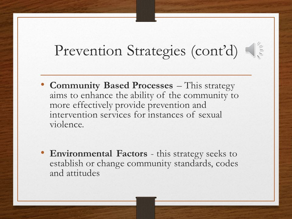Prevention Strategies (cont'd) Alternatives - this strategy is often focused on alternative activities in for specific populations e.g., college stude