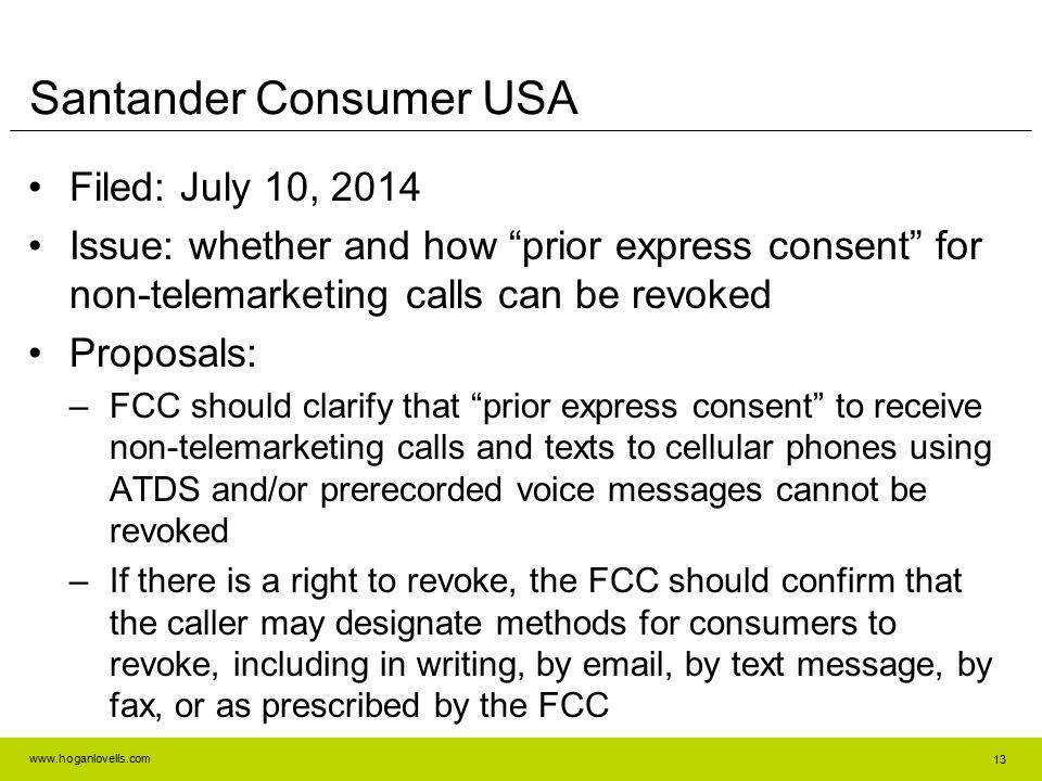 "www.hoganlovells.com Santander Consumer USA Filed: July 10, 2014 Issue: whether and how ""prior express consent"" for non-telemarketing calls can be rev"