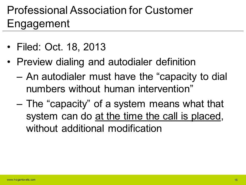 www.hoganlovells.com Professional Association for Customer Engagement Filed: Oct. 18, 2013 Preview dialing and autodialer definition –An autodialer mu