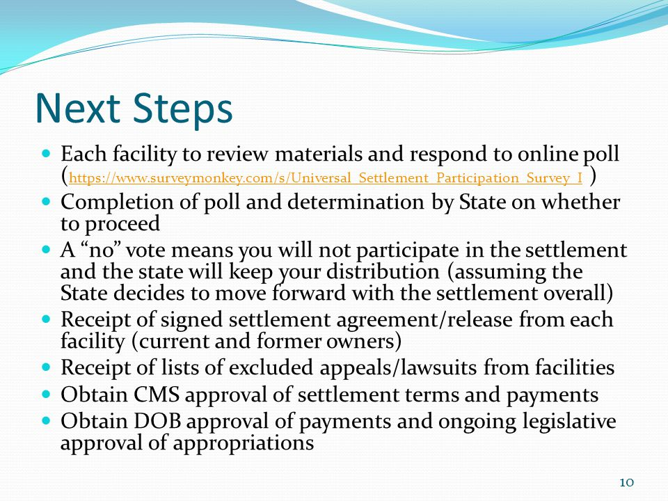Next Steps Each facility to review materials and respond to online poll ( https://www.surveymonkey.com/s/Universal_Settlement_Participation_Survey_I )