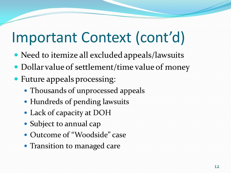 Important Context (cont'd) Need to itemize all excluded appeals/lawsuits Dollar value of settlement/time value of money Future appeals processing: Tho