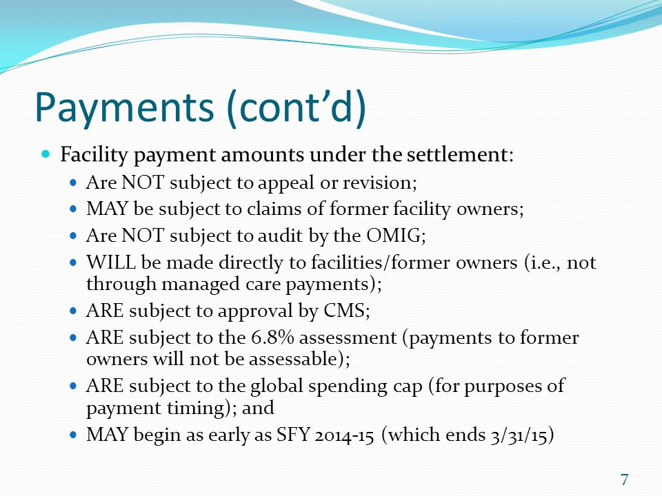Payments (cont'd) Facility payment amounts under the settlement: Are NOT subject to appeal or revision; MAY be subject to claims of former facility ow