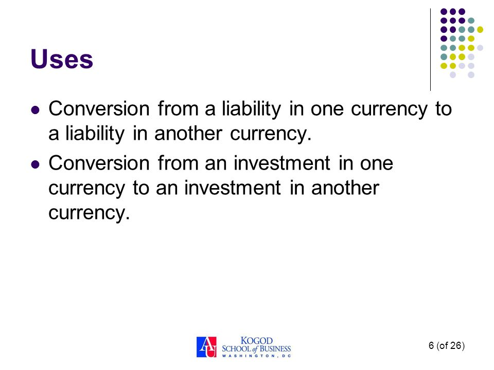 Uses Conversion from a liability in one currency to a liability in another currency.