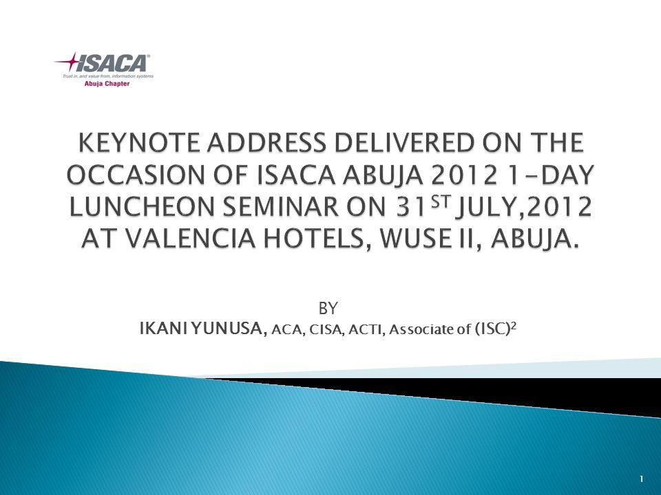 BY IKANI YUNUSA, ACA, CISA, ACTI, Associate of (ISC) 2 1