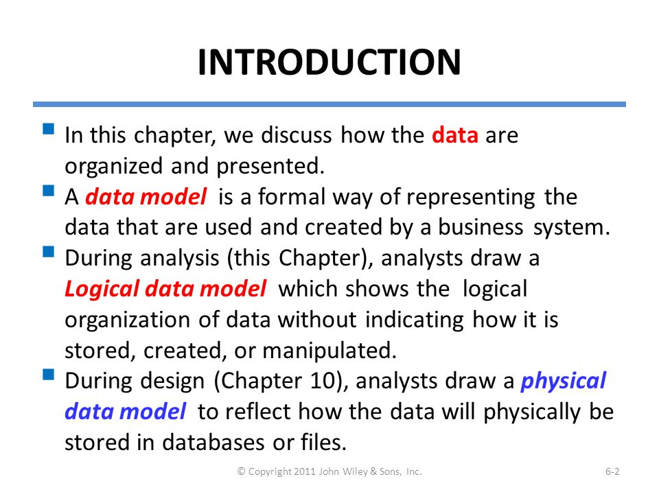 INTRODUCTION  In this chapter, we discuss how the data are organized and presented.  A data model is a formal way of representing the data that are