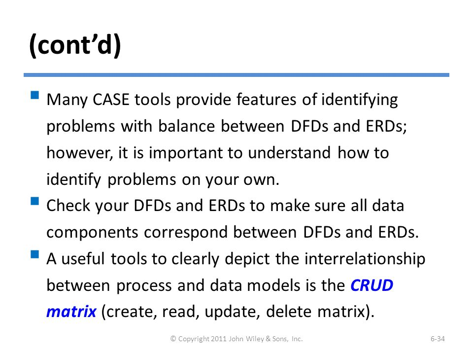 (cont'd)  Many CASE tools provide features of identifying problems with balance between DFDs and ERDs; however, it is important to understand how to