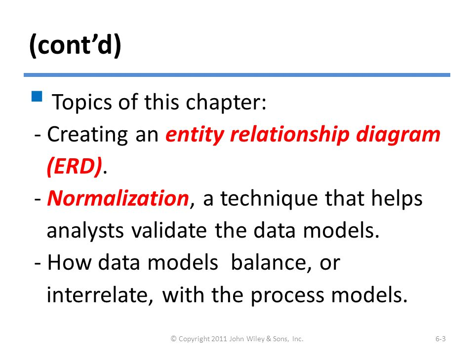 (cont'd)  Topics of this chapter: - Creating an entity relationship diagram (ERD). - Normalization, a technique that helps analysts validate the data