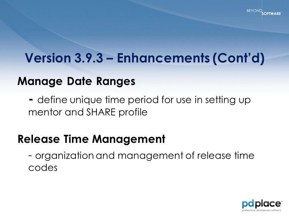 Version 3.9.3 – Enhancements (Cont'd) Manage Date Ranges - define unique time period for use in setting up mentor and SHARE profile Release Time Management - organization and management of release time codes