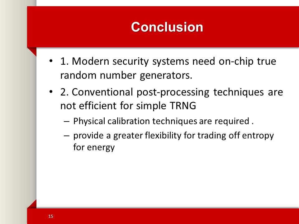 Conclusion 1.Modern security systems need on-chip true random number generators.