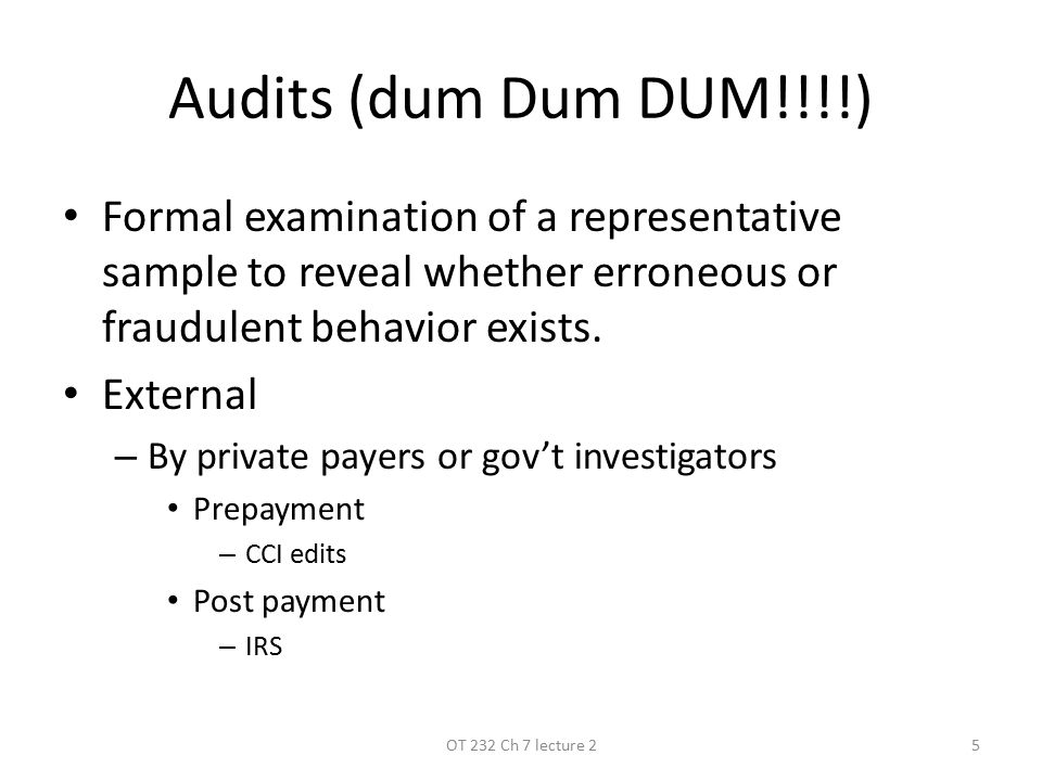Audits (dum Dum DUM!!!!) Formal examination of a representative sample to reveal whether erroneous or fraudulent behavior exists.