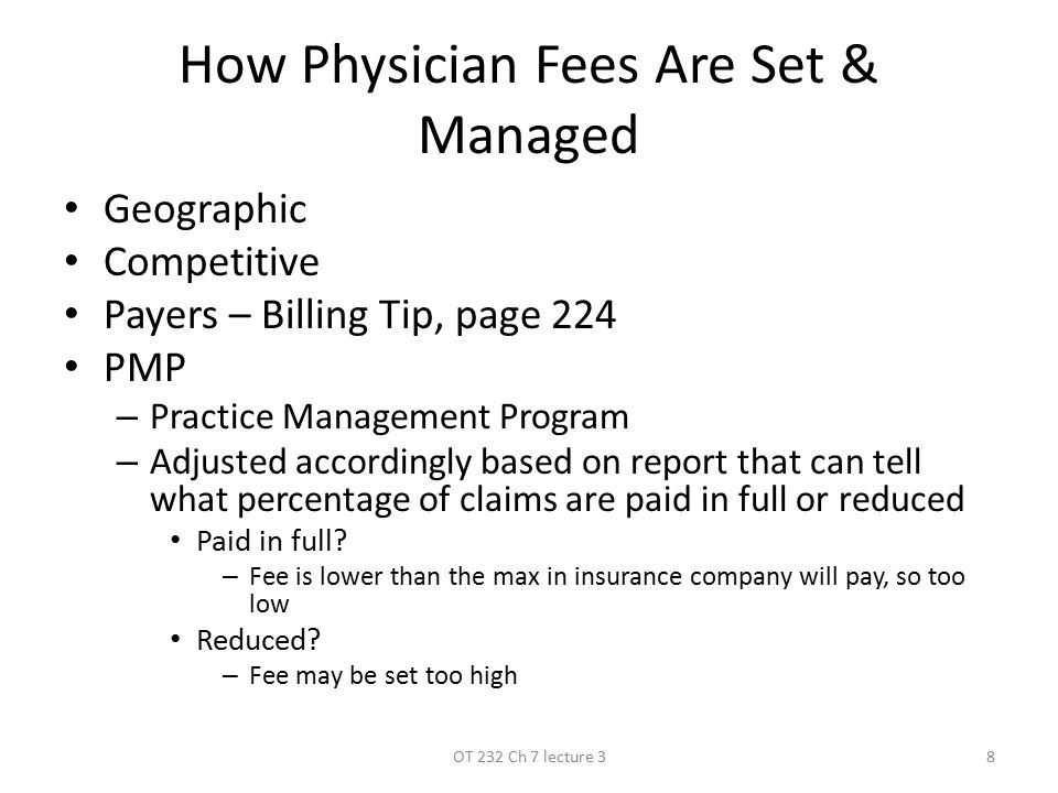 How Physician Fees Are Set & Managed Geographic Competitive Payers – Billing Tip, page 224 PMP –P–Practice Management Program –A–Adjusted accordingly based on report that can tell what percentage of claims are paid in full or reduced Paid in full.