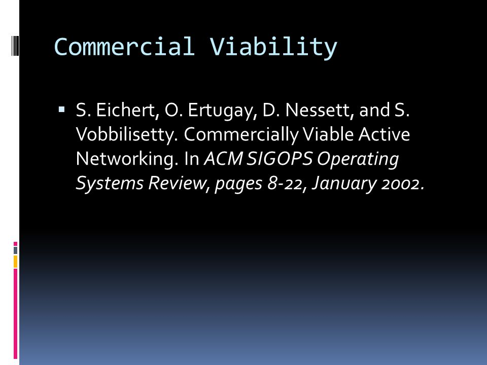 Commercial Viability  S. Eichert, O. Ertugay, D. Nessett, and S. Vobbilisetty. Commercially Viable Active Networking. In ACM SIGOPS Operating Systems