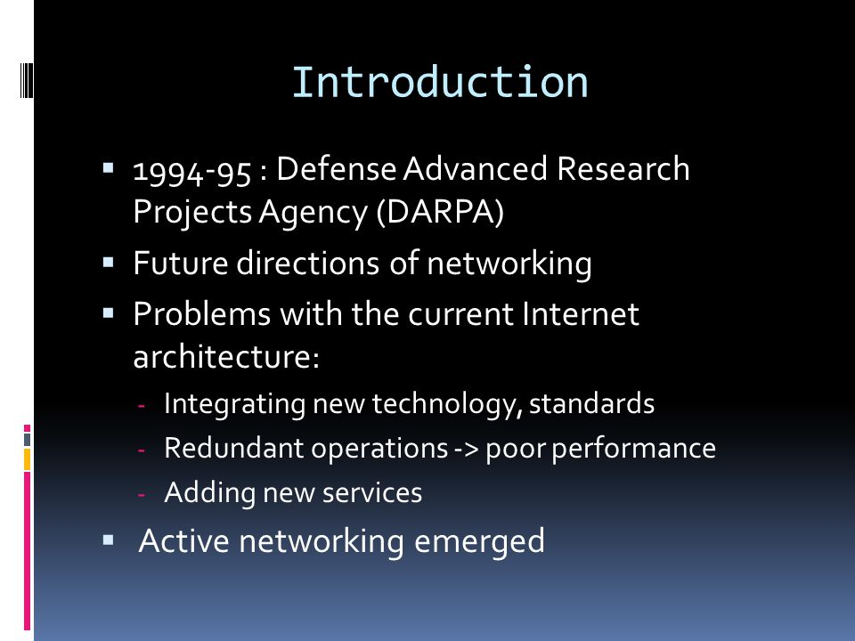 Introduction  1994-95 : Defense Advanced Research Projects Agency (DARPA)  Future directions of networking  Problems with the current Internet arch