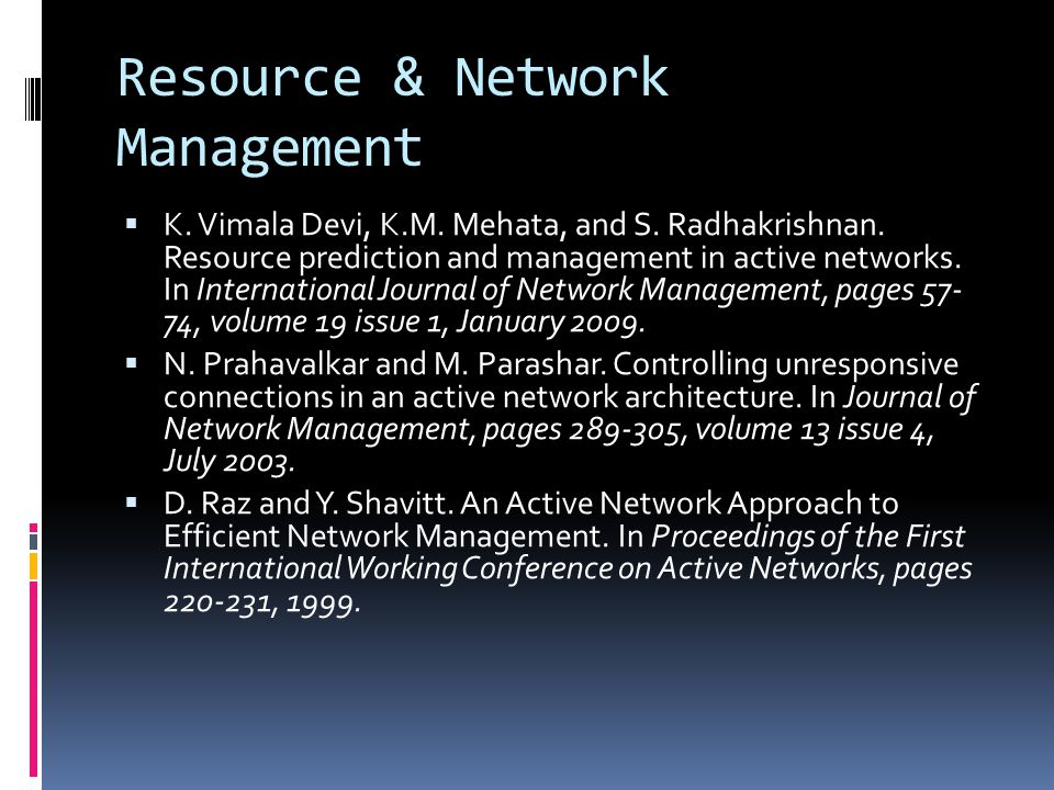 Resource & Network Management  K. Vimala Devi, K.M. Mehata, and S. Radhakrishnan. Resource prediction and management in active networks. In Internati