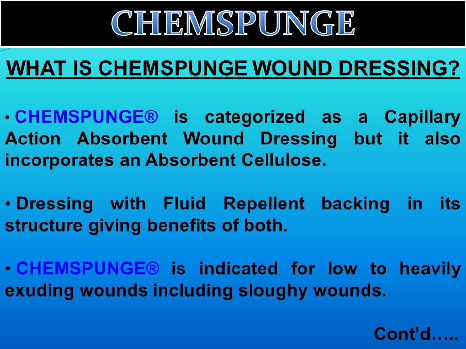 WHAT IS CHEMSPUNGE WOUND DRESSING? CHEMSPUNGE® is categorized as a Capillary Action Absorbent Wound Dressing but it also incorporates an Absorbent Cel
