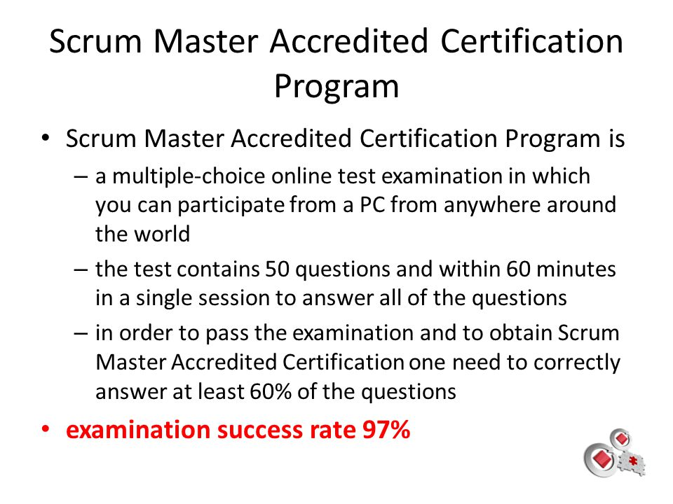Scrum Master Accredited Certification Program Scrum Master Accredited Certification Program is – a multiple-choice online test examination in which yo
