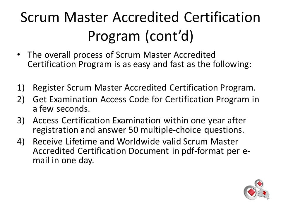 Scrum Master Accredited Certification Program (cont'd) The overall process of Scrum Master Accredited Certification Program is as easy and fast as the