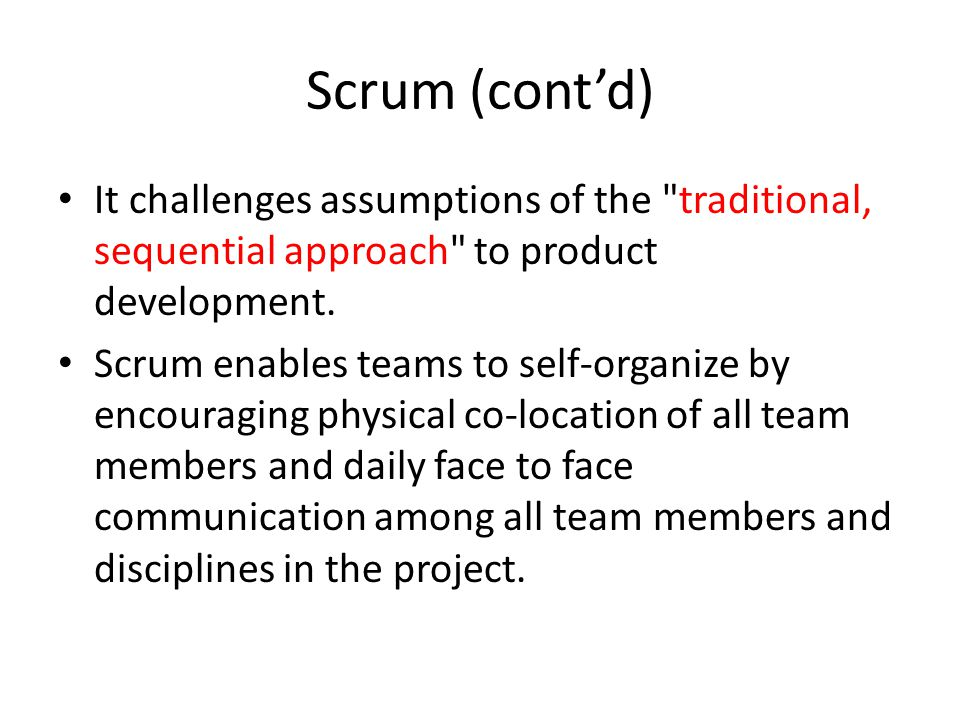 Scrum (cont'd) It challenges assumptions of the