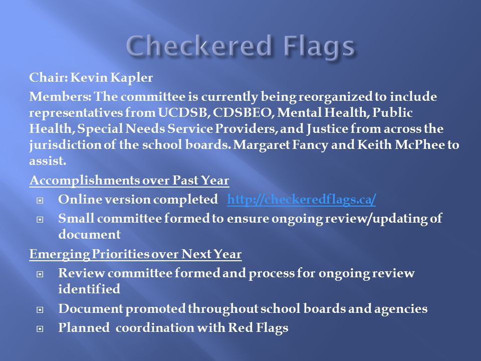 Chair: Kevin Kapler Members: The committee is currently being reorganized to include representatives from UCDSB, CDSBEO, Mental Health, Public Health, Special Needs Service Providers, and Justice from across the jurisdiction of the school boards.