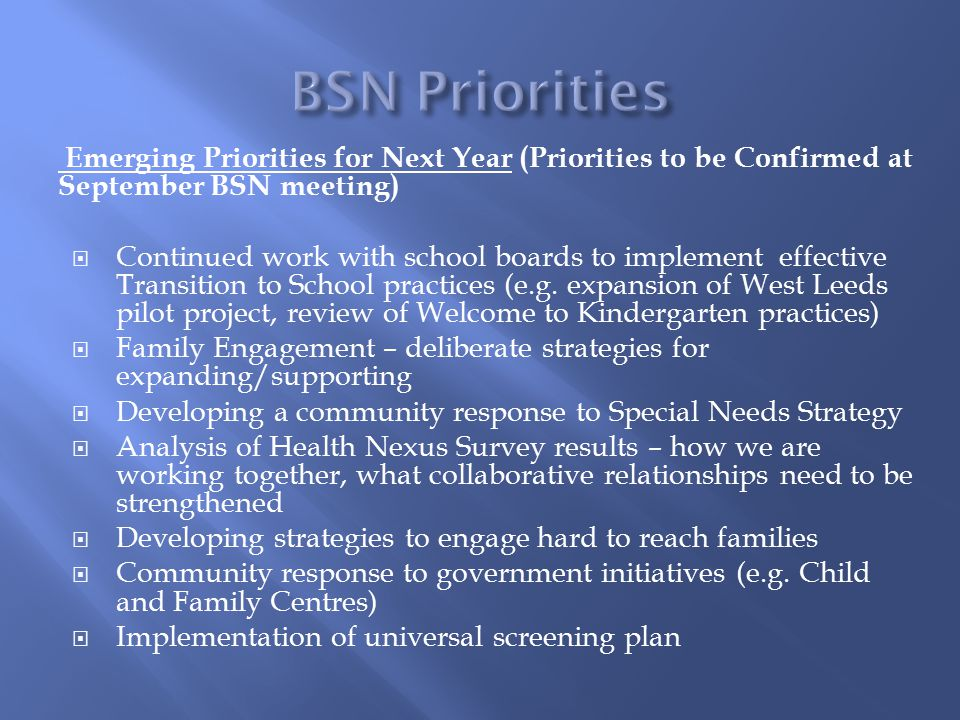 Emerging Priorities for Next Year (Priorities to be Confirmed at September BSN meeting)  Continued work with school boards to implement effective Transition to School practices (e.g.
