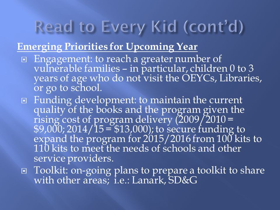 Emerging Priorities for Upcoming Year  Engagement: to reach a greater number of vulnerable families – in particular, children 0 to 3 years of age who do not visit the OEYCs, Libraries, or go to school.