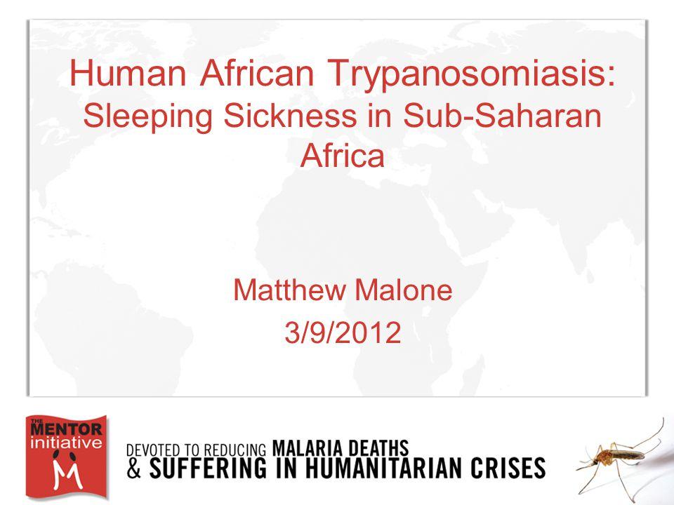 Human African Trypanosomiasis: Sleeping Sickness in Sub-Saharan Africa Matthew Malone 3/9/2012