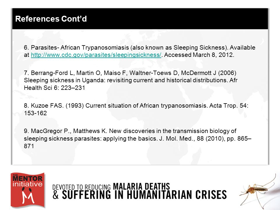 References Cont'd 6. Parasites- African Trypanosomiasis (also known as Sleeping Sickness). Available at http://www.cdc.gov/parasites/sleepingsickness/