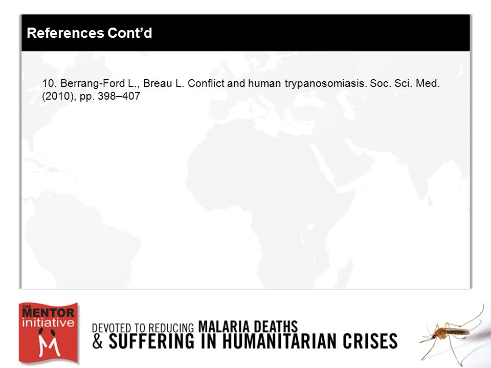 References Cont'd 10. Berrang-Ford L., Breau L. Conflict and human trypanosomiasis. Soc. Sci. Med. (2010), pp. 398–407