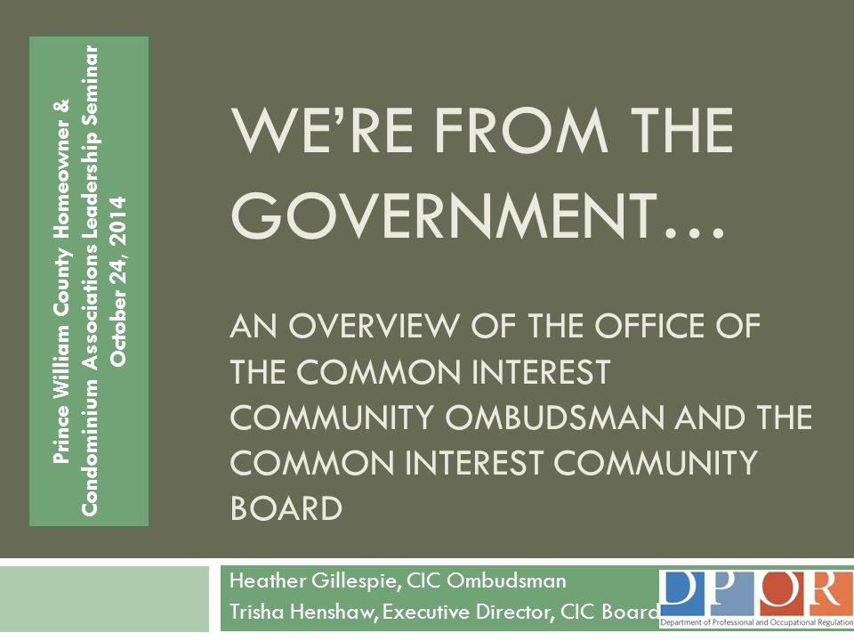 Organizational Chart - DPOR Agency Director Regulatory Boards (includes CIC Board) CIC Ombudsman Office Fair Housing Licensing, Investigations, Compliance Administrative Assistant