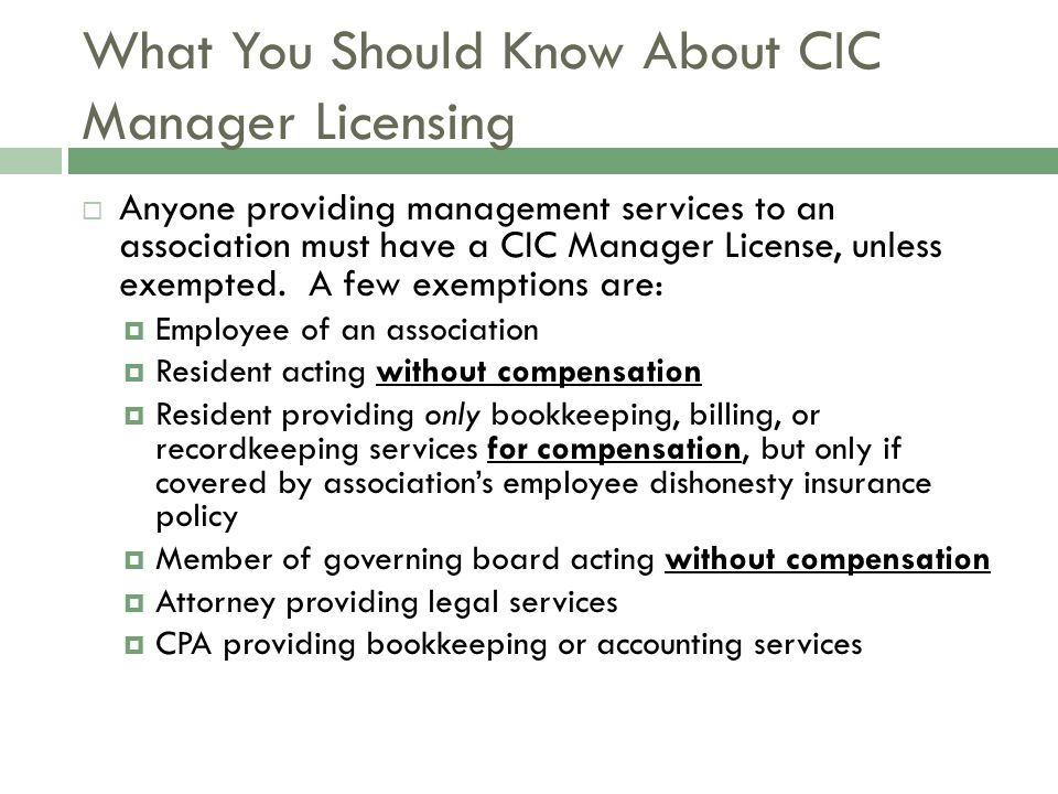What You Should Know About CIC Manager Licensing  Anyone providing management services to an association must have a CIC Manager License, unless exem