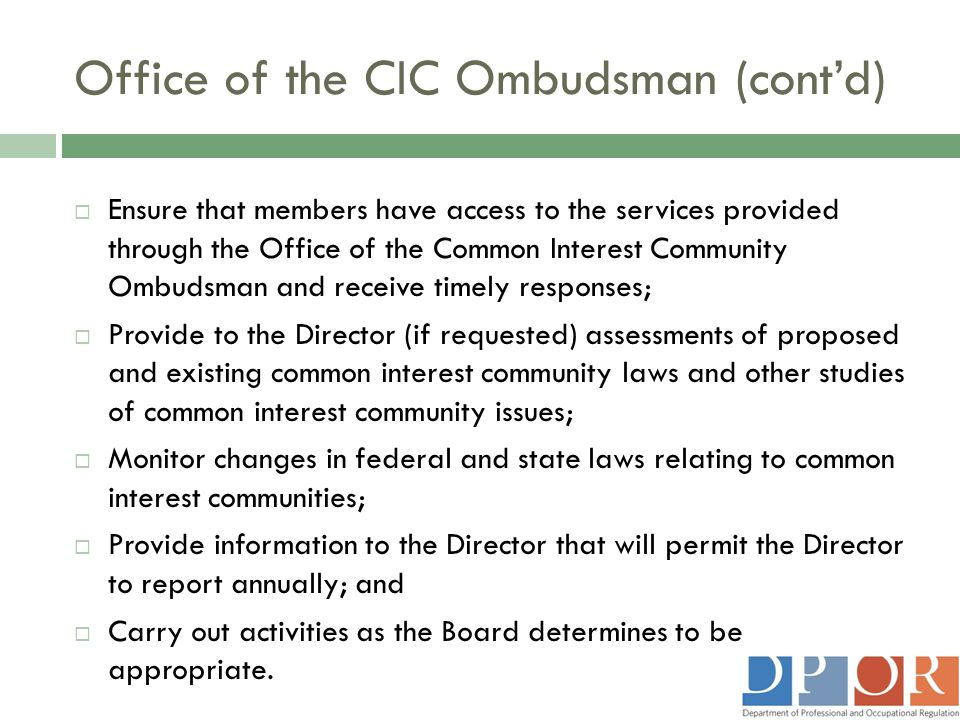 Office of the CIC Ombudsman (cont'd)  Ensure that members have access to the services provided through the Office of the Common Interest Community Om