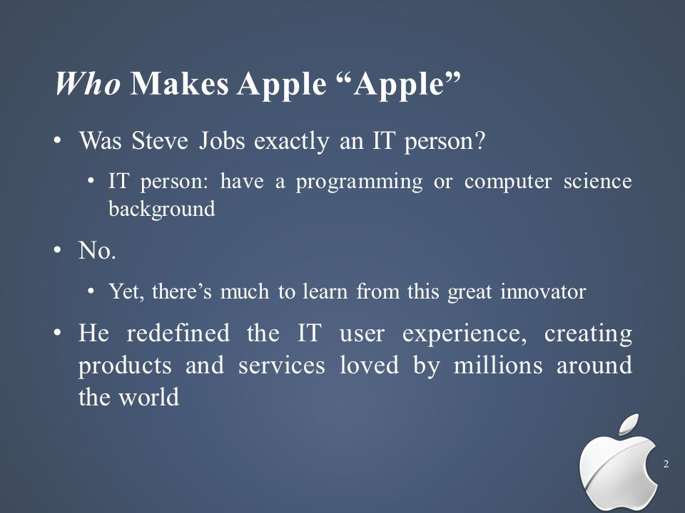 Who Makes Apple Apple Was Steve Jobs exactly an IT person.