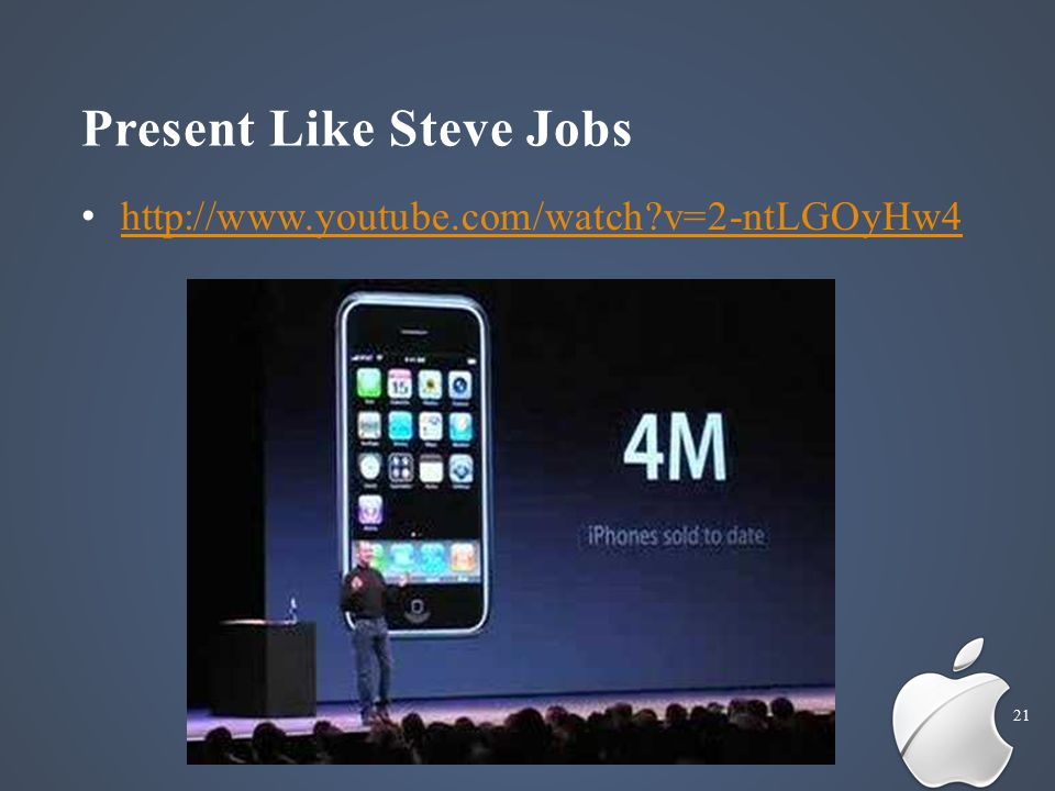 Present Like Steve Jobs 21 http://www.youtube.com/watch?v=2-ntLGOyHw4