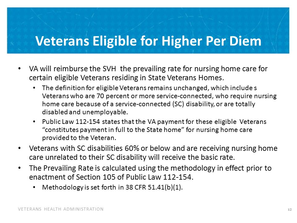 VETERANS HEALTH ADMINISTRATION Veterans Eligible for Higher Per Diem VA will reimburse the SVH the prevailing rate for nursing home care for certain e