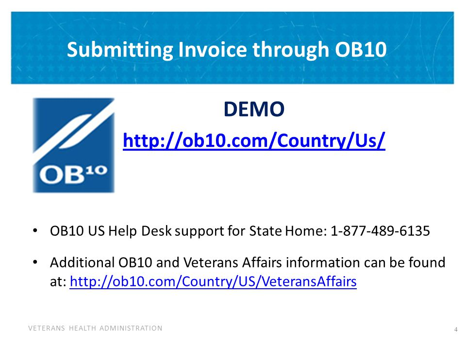 VETERANS HEALTH ADMINISTRATION Submitting Invoice through OB10 DEMO http://ob10.com/Country/Us/ OB10 US Help Desk support for State Home: 1-877-489-61